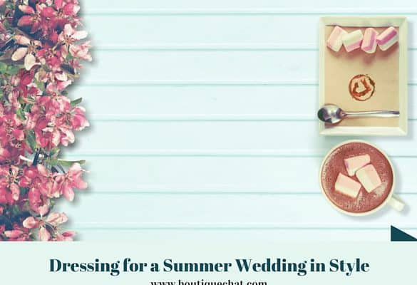 Dressing For a Summer Wedding in Style