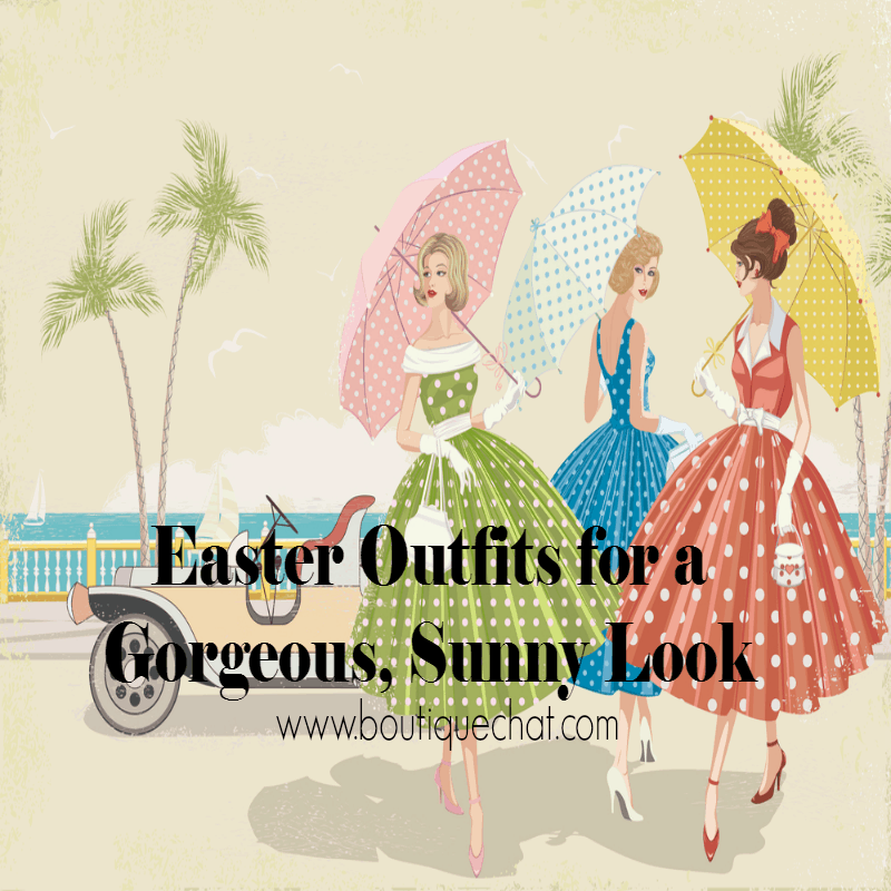 Easter Outfits for a Gorgeous, Sunny Look from Boutique Chat
