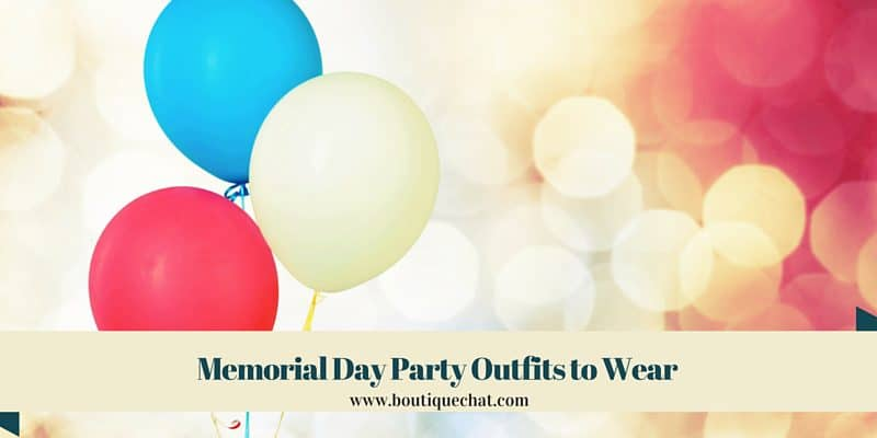 Memorial Day Party Outfits to Wear