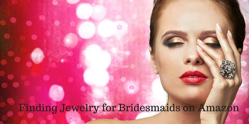 Finding Jewelry for Bridesmaids on Amazon