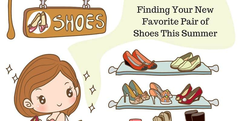 Finding Your New Favorite Pair of Shoes This Summer