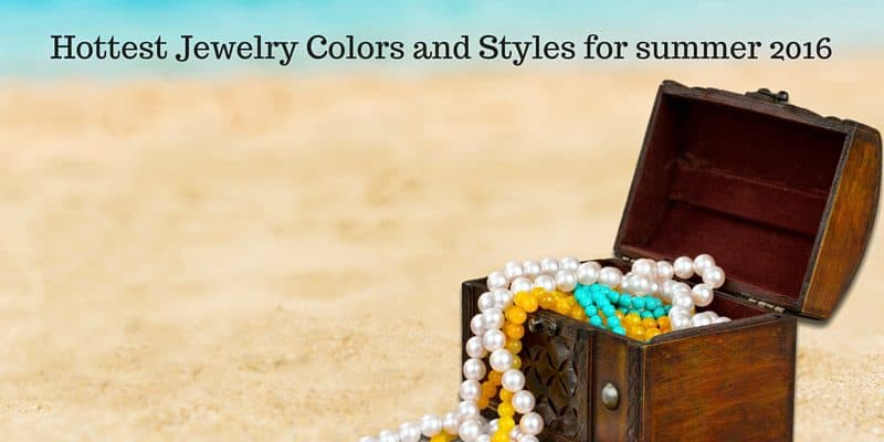 Hottest Jewelry Colors and Styles for summer 2016