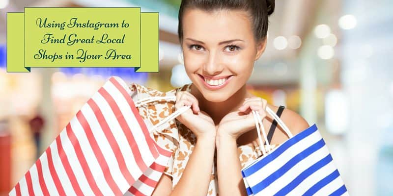 Using Instagram to Find Great Local Shops in Your Area