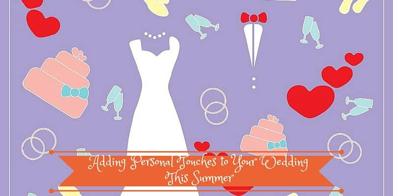 Adding Personal Touches To Your Summer Wedding