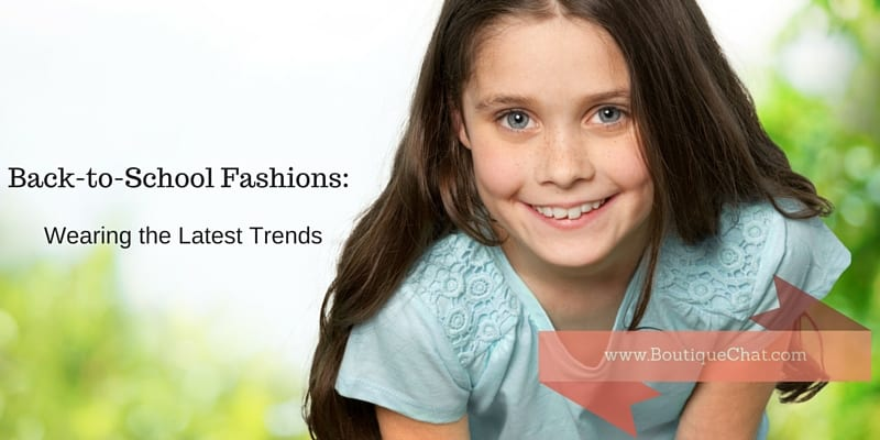 Back to School Fashions: Wearing the Latest Trends