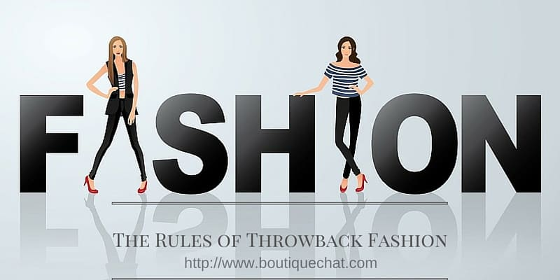 the rules of throw back fashion