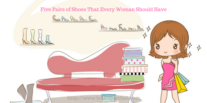 Five Pairs of Shoes That Every Woman Should Have