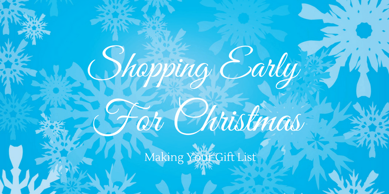 Shopping Early For Christmas – Making Your Gift List