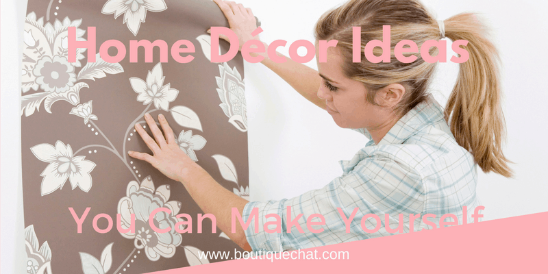 Home Decor Ideas You Can Make Yourself