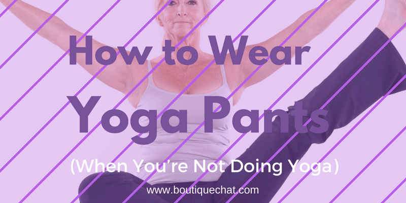 How to Wear Yoga Pants